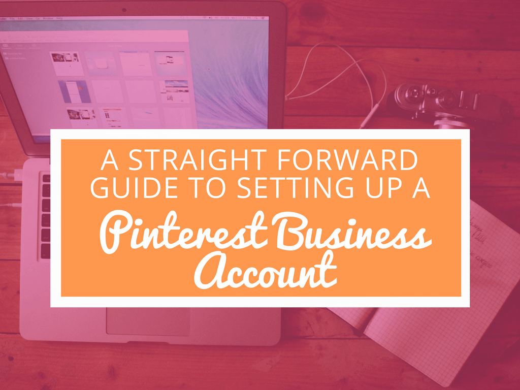 A Straight Forward Guide to Setting Up a Pinterest Business Account