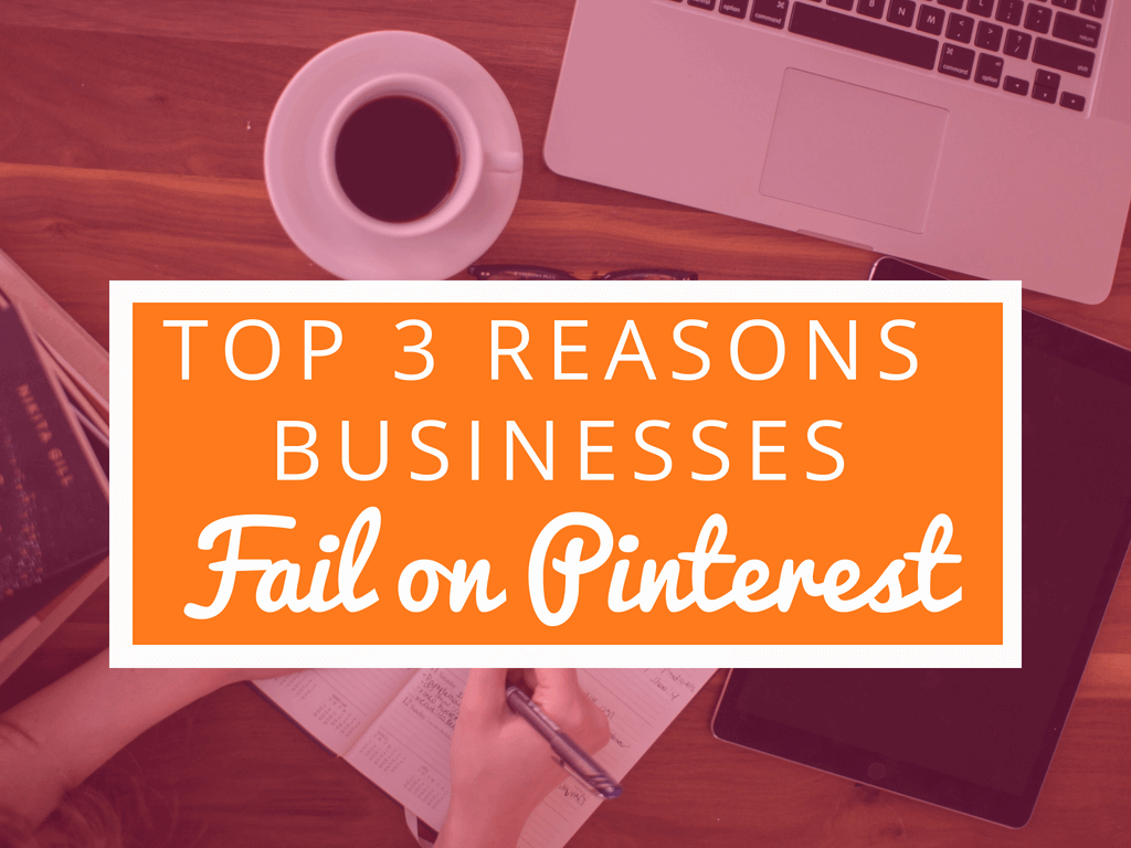 3 Reasons Why Businesses Fail on Pinterest