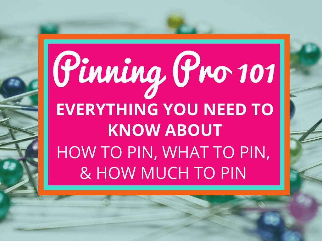 Learn to pin like a pro- Pinning 101- how to pin, what to pin, how much to pin